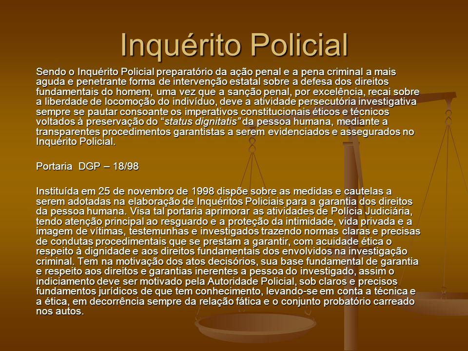 Inquérito Policial Sendo o Inquérito Policial preparatório da ação penal e a pena criminal a mais aguda e penetrante forma de intervenção estatal sobr