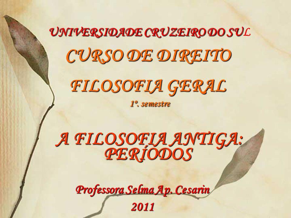 UNIVERSIDADE CRUZEIRO DO SU CURSO DE DIREITO FILOSOFIA GERAL 1º. semestre A FILOSOFIA ANTIGA: PER Í ODOS UNIVERSIDADE CRUZEIRO DO SUL CURSO DE DIREITO