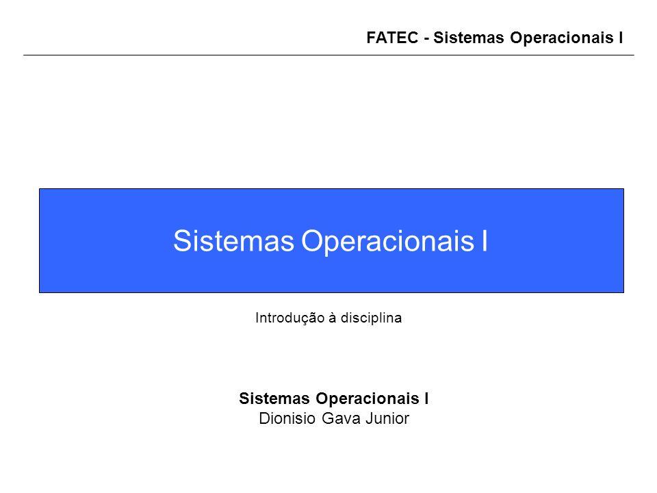 FATEC - Sistemas Operacionais I Sistemas Operacionais I Dionisio Gava Junior Introdução à disciplina