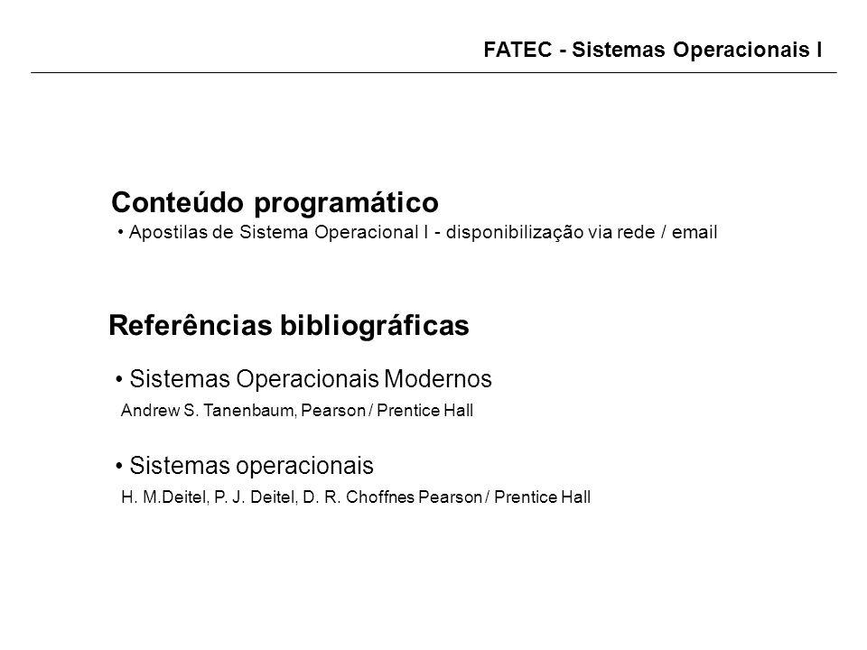 FATEC - Sistemas Operacionais I Referências bibliográficas Sistemas Operacionais Modernos Andrew S. Tanenbaum, Pearson / Prentice Hall Sistemas operac