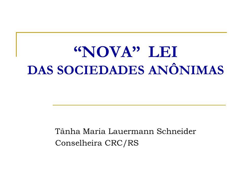 NOVA LEI DAS SOCIEDADES ANÔNIMAS Tânha Maria Lauermann Schneider Conselheira CRC/RS