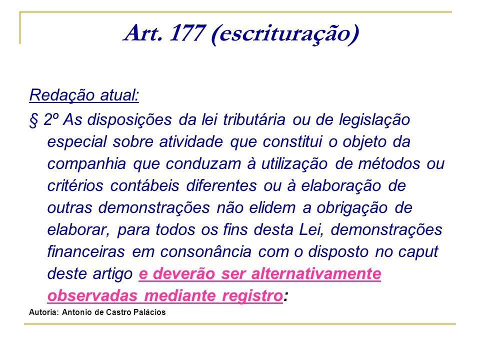 Art. 177 (escrituração) Redação atual: § 2º As disposições da lei tributária ou de legislação especial sobre atividade que constitui o objeto da compa