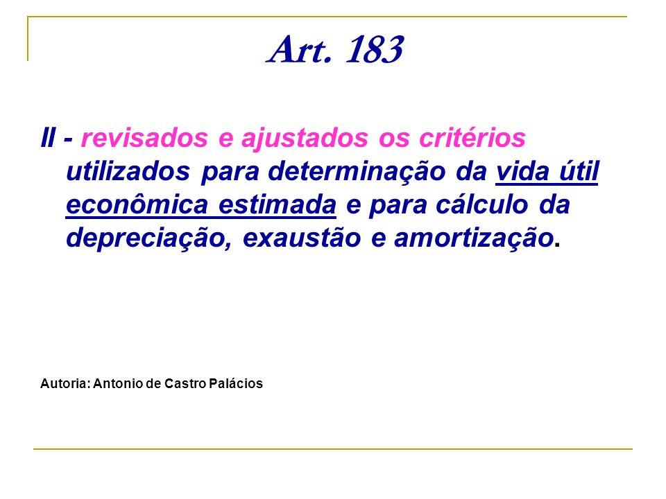 Art. 183 II - revisados e ajustados os critérios utilizados para determinação da vida útil econômica estimada e para cálculo da depreciação, exaustão