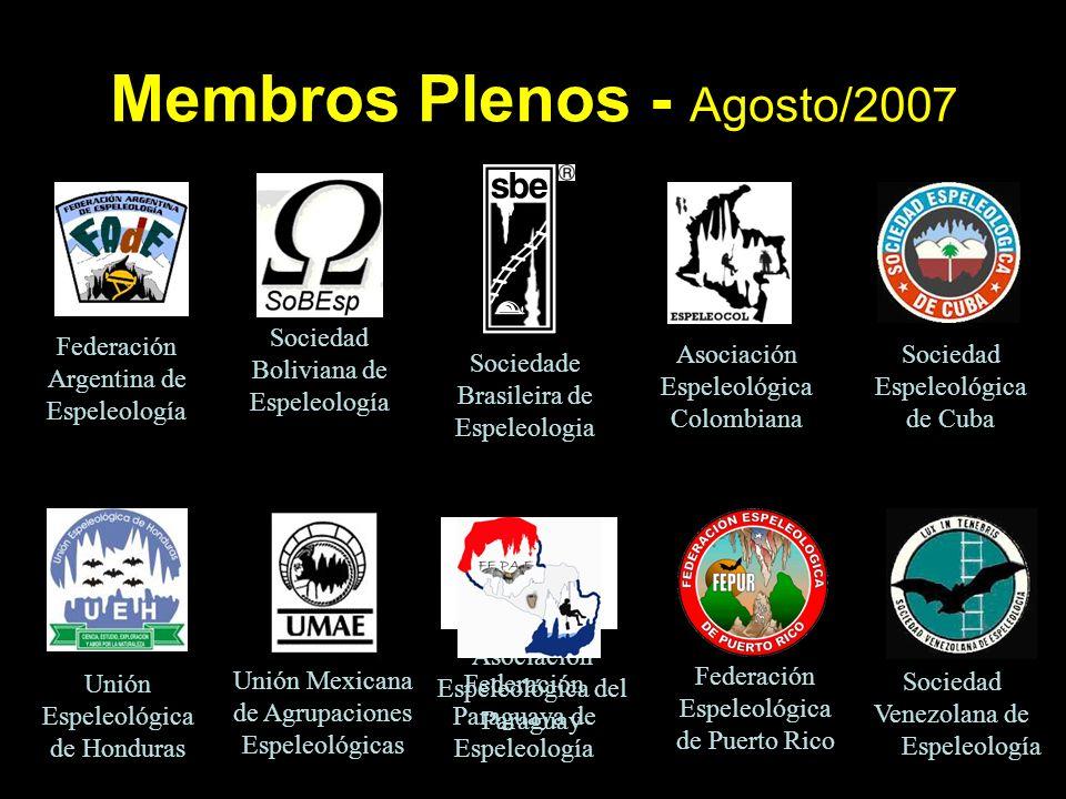 Membros Plenos - Agosto/2007 Sociedade Brasileira de Espeleologia Sociedad Espeleológica de Cuba Federación Espeleológica de Puerto Rico Federación Ar