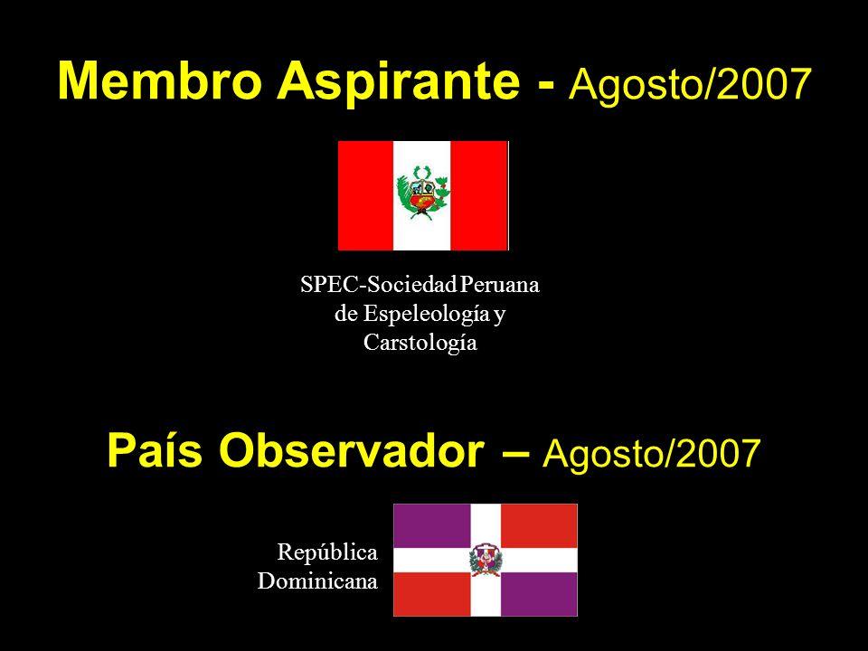Membro Aspirante - Agosto/2007 SPEC-Sociedad Peruana de Espeleología y Carstología País Observador – Agosto/2007 República Dominicana