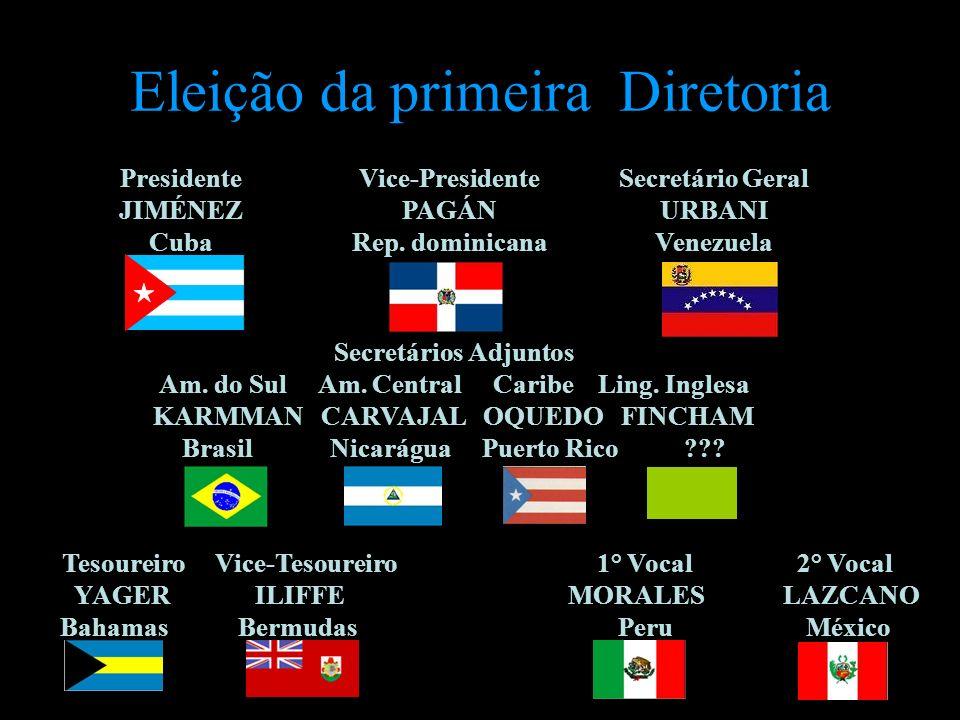 Eleição da primeira Diretoria Presidente JIMÉNEZ Cuba Vice-Presidente PAGÁN Rep. dominicana Secretário Geral URBANI Venezuela Secretários Adjuntos Am.