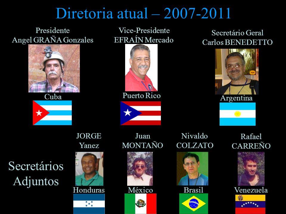 Diretoria atual – 2007-2011 Presidente Angel GRAÑA Gonzales Puerto Rico Rafael CARREÑO Secretário Geral Carlos BENEDETTO Juan MONTAÑO Venezuela Argent