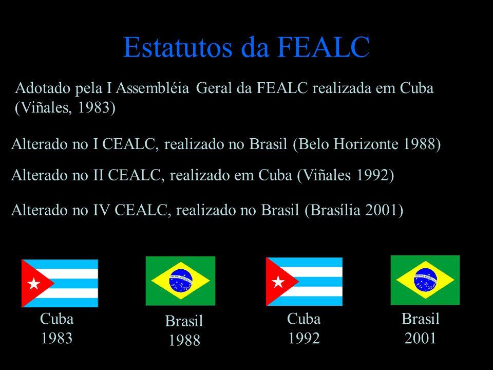 Estatutos da FEALC Alterado no IV CEALC, realizado no Brasil (Brasília 2001) Adotado pela I Assembléia Geral da FEALC realizada em Cuba (Viñales, 1983