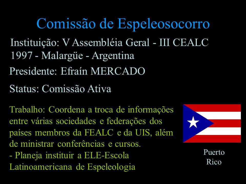 Comissão de Espeleosocorro Presidente: Efraín MERCADO Puerto Rico Status: Comissão Ativa Trabalho: Coordena a troca de informações entre várias socied