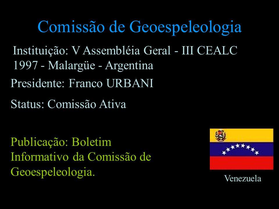 Comissão de Geoespeleologia Presidente: Franco URBANI Venezuela Status: Comissão Ativa Publicação: Boletim Informativo da Comissão de Geoespeleologia.