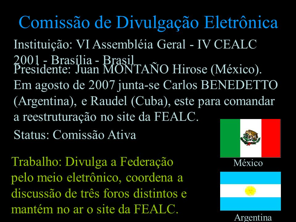 Comissão de Divulgação Eletrônica Presidente: Juan MONTAÑO Hirose (México). Em agosto de 2007 junta-se Carlos BENEDETTO (Argentina), e Raudel (Cuba),