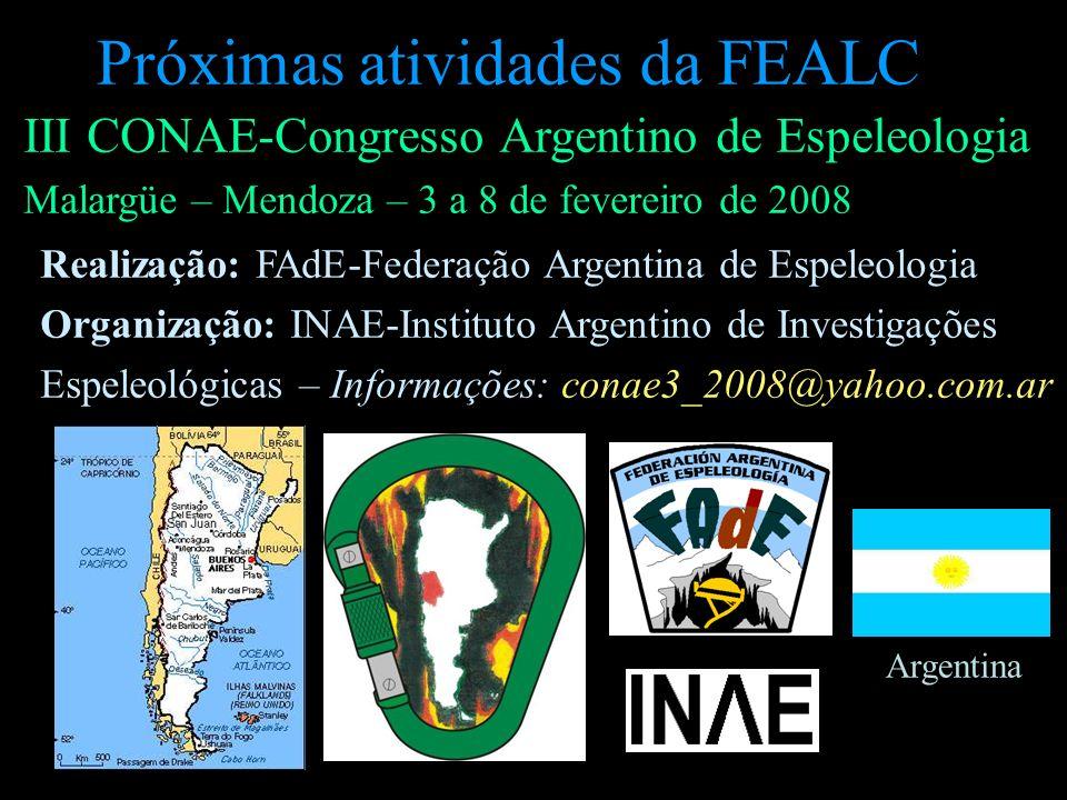 Próximas atividades da FEALC III CONAE-Congresso Argentino de Espeleologia Malargüe – Mendoza – 3 a 8 de fevereiro de 2008 Realização: FAdE-Federação