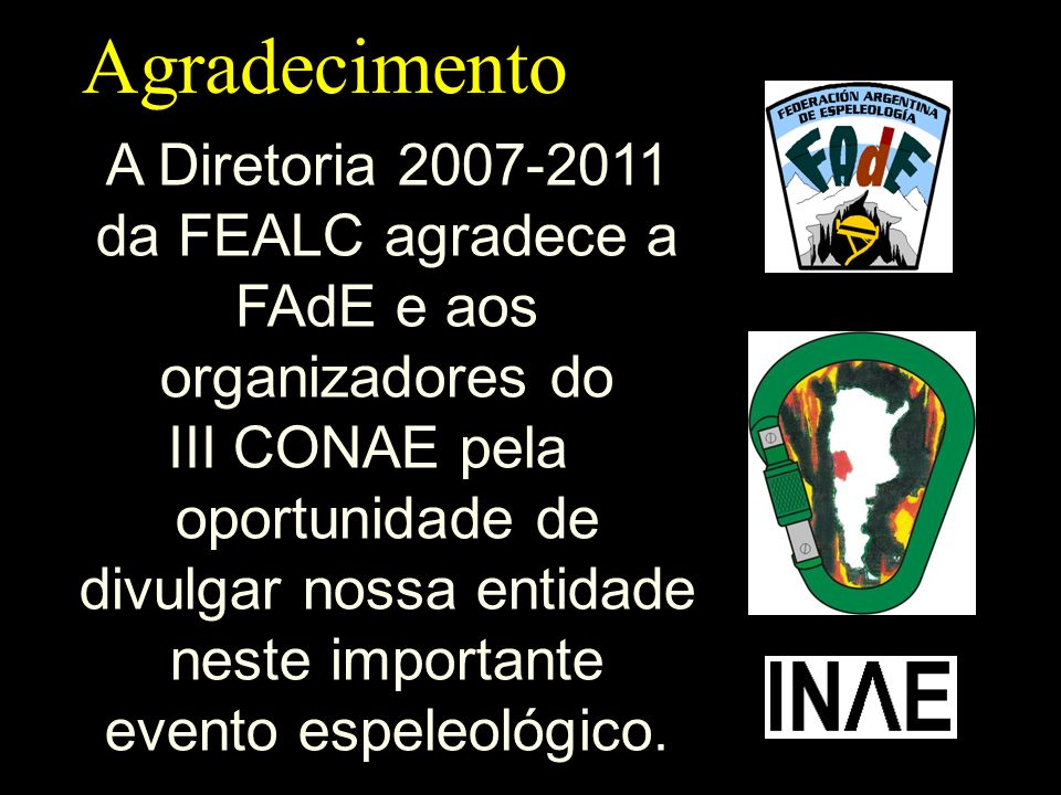 Agradecimento A Diretoria 2007-2011 da FEALC agradece a FAdE e aos organizadores do III CONAE pela oportunidade de divulgar nossa entidade neste impor
