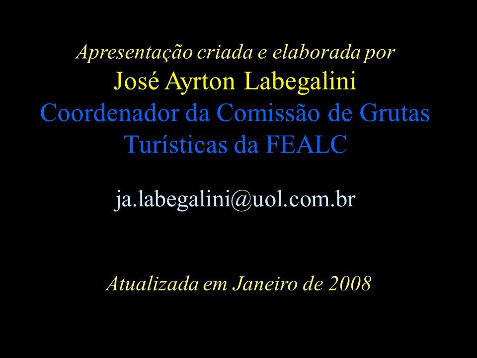 Apresentação criada e elaborada por José Ayrton Labegalini Coordenador da Comissão de Grutas Turísticas da FEALC ja.labegalini@uol.com.br Atualizada e