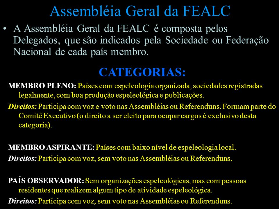 Assembléia Geral da FEALC A Assembléia Geral da FEALC é composta pelos Delegados, que são indicados pela Sociedade ou Federação Nacional de cada país