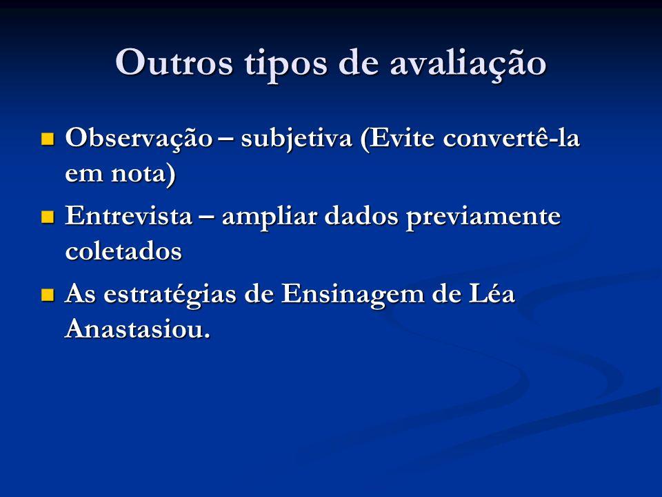 Outros tipos de avaliação Observação – subjetiva (Evite convertê-la em nota) Observação – subjetiva (Evite convertê-la em nota) Entrevista – ampliar d