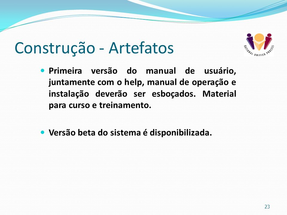 Construção - Artefatos Primeira versão do manual de usuário, juntamente com o help, manual de operação e instalação deverão ser esboçados. Material pa