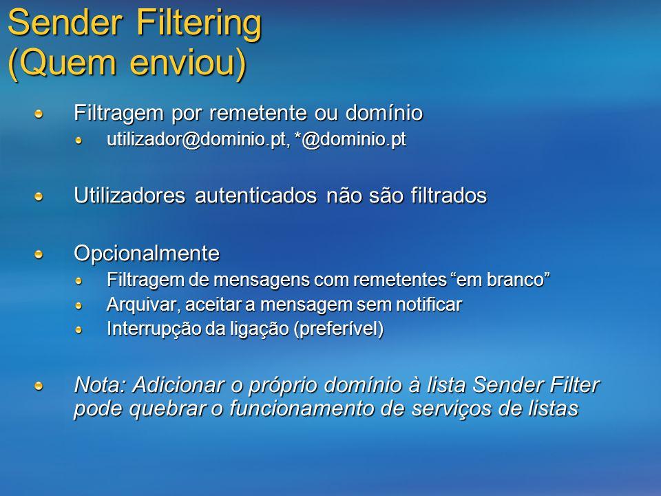 Sender Filtering (Quem enviou) Filtragem por remetente ou domínio utilizador@dominio.pt, *@dominio.pt Utilizadores autenticados não são filtrados Opci