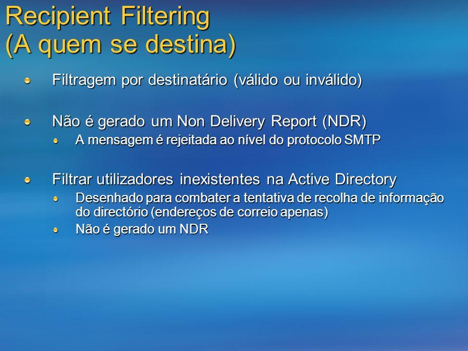 Recipient Filtering (A quem se destina) Filtragem por destinatário (válido ou inválido) Não é gerado um Non Delivery Report (NDR) A mensagem é rejeita
