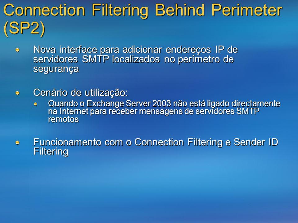 Connection Filtering Behind Perimeter (SP2) Nova interface para adicionar endereços IP de servidores SMTP localizados no perímetro de segurança Cenári