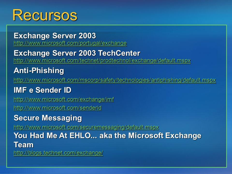 Recursos Exchange Server 2003 http://www.microsoft.com/portugal/exchange http://www.microsoft.com/portugal/exchange Exchange Server 2003 TechCenter ht