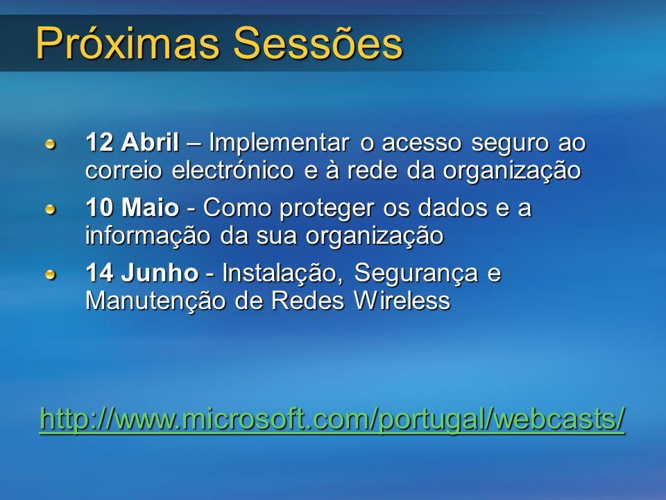 Próximas Sessões 12 Abril – Implementar o acesso seguro ao correio electrónico e à rede da organização 10 Maio - Como proteger os dados e a informação