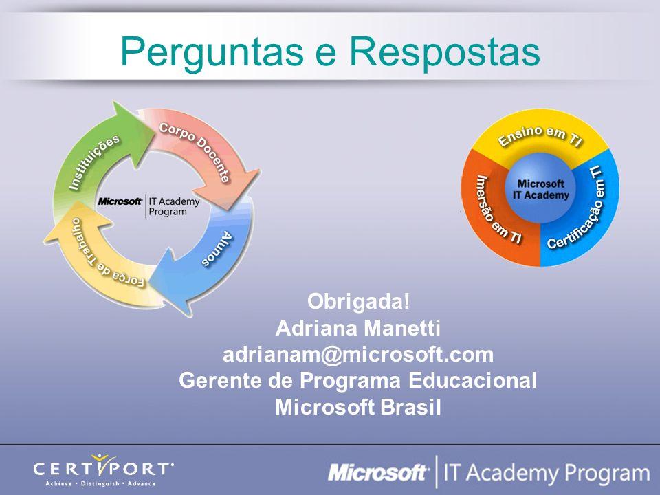 Perguntas e Respostas Obrigada! Adriana Manetti adrianam@microsoft.com Gerente de Programa Educacional Microsoft Brasil