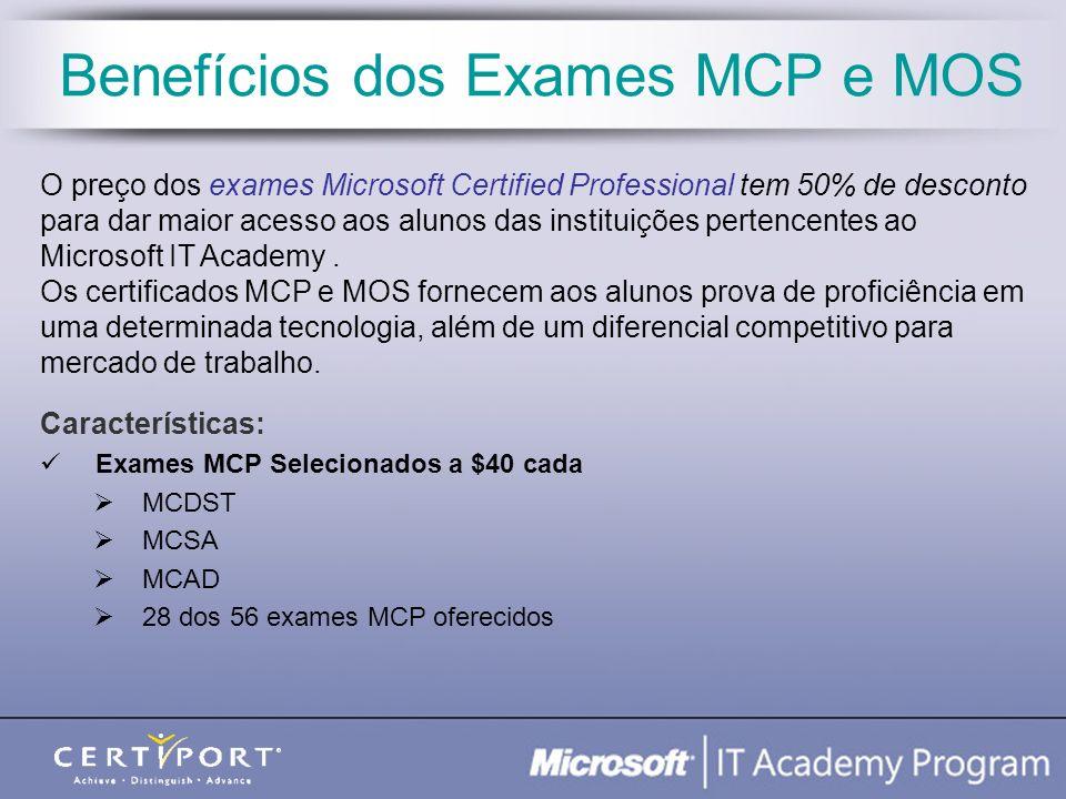 Benefícios dos Exames MCP e MOS Características: Exames MCP Selecionados a $40 cada MCDST MCSA MCAD 28 dos 56 exames MCP oferecidos O preço dos exames