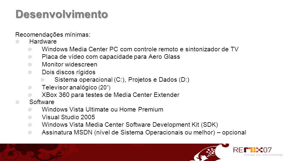 Desenvolvimento Recomendações mínimas: Hardware Windows Media Center PC com controle remoto e sintonizador de TV Placa de vídeo com capacidade para Ae