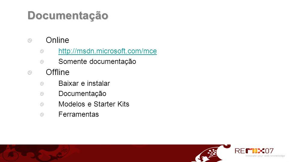 Documentação Online http://msdn.microsoft.com/mce Somente documentação Offline Baixar e instalar Documentação Modelos e Starter Kits Ferramentas