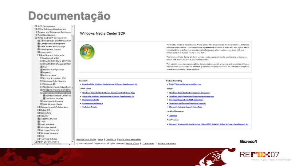 Samples no SDK Media Center Markup Language Sampler Ensina como criar e trabalhar com diferentes elementos e cenários da Interface de Usuário do Media Center Registrado como um add-in do Media Center Pode ser executado stand-alone usando a ferramenta Media Center Markup Preview Tool Dois Projetos Completos (Q and Z) Exemplifica um cenário de começo ao fim