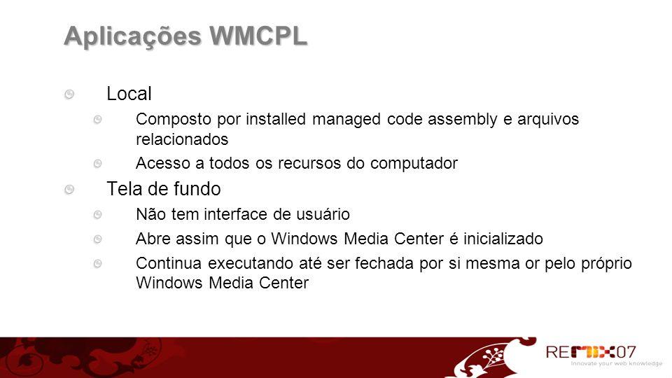 Aplicações WMCPL Local Composto por installed managed code assembly e arquivos relacionados Acesso a todos os recursos do computador Tela de fundo Não