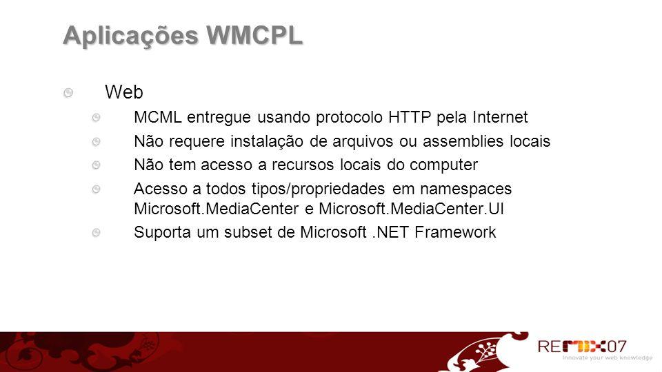 Web MCML entregue usando protocolo HTTP pela Internet Não requere instalação de arquivos ou assemblies locais Não tem acesso a recursos locais do comp