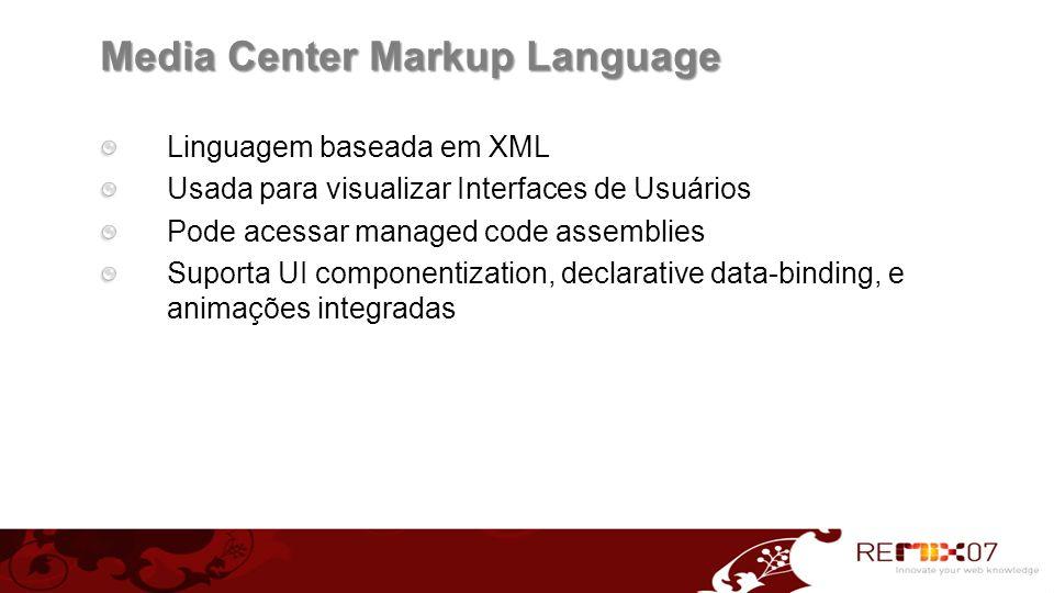 Media Center Markup Language Linguagem baseada em XML Usada para visualizar Interfaces de Usuários Pode acessar managed code assemblies Suporta UI com