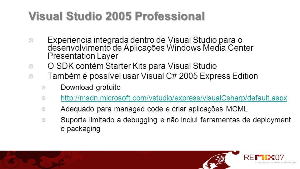 Visual Studio 2005 Professional Experiencia integrada dentro de Visual Studio para o desenvolvimento de Aplicações Windows Media Center Presentation L