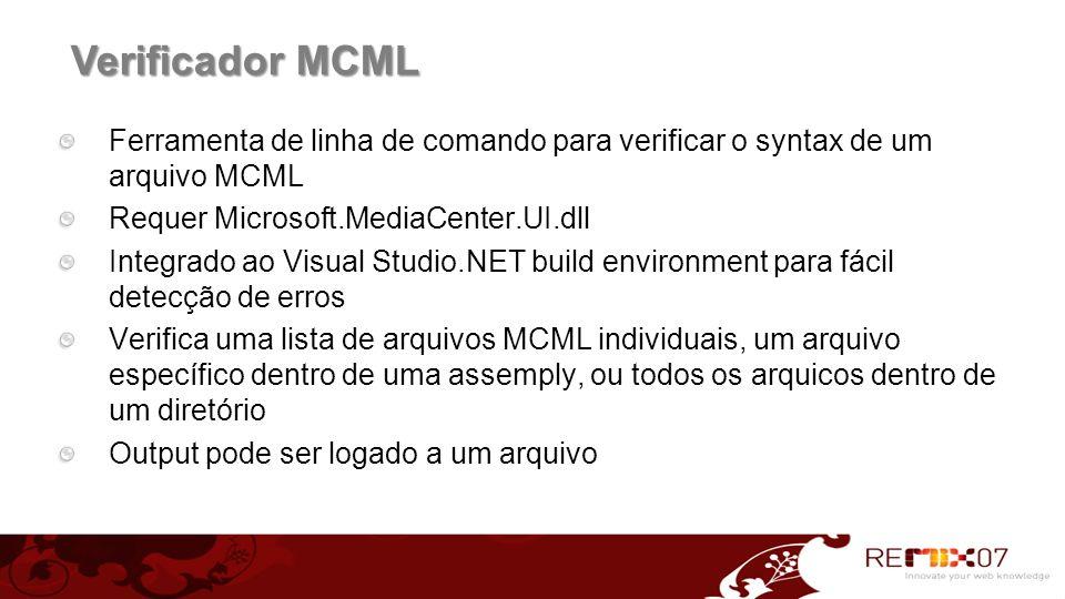 Verificador MCML Ferramenta de linha de comando para verificar o syntax de um arquivo MCML Requer Microsoft.MediaCenter.UI.dll Integrado ao Visual Stu