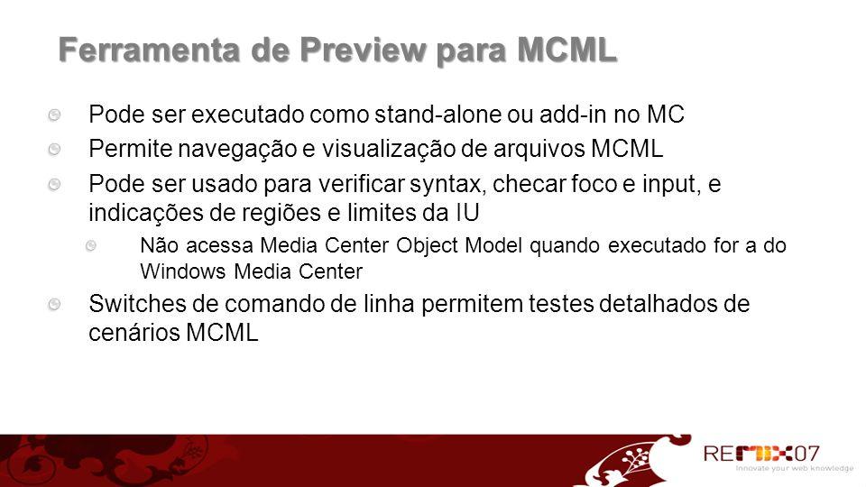 Ferramenta de Preview para MCML Pode ser executado como stand-alone ou add-in no MC Permite navegação e visualização de arquivos MCML Pode ser usado p