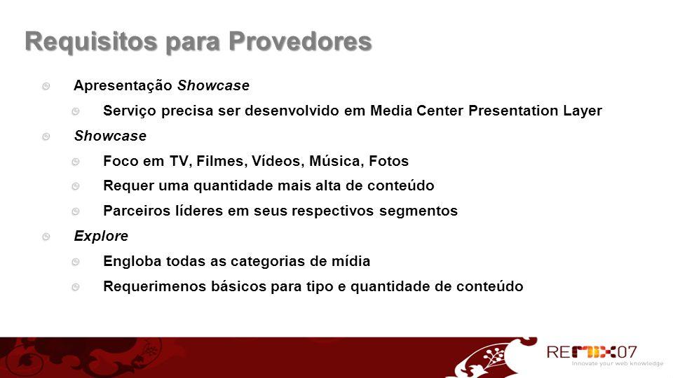 Requisitos para Provedores Apresentação Showcase Serviço precisa ser desenvolvido em Media Center Presentation Layer Showcase Foco em TV, Filmes, Víde
