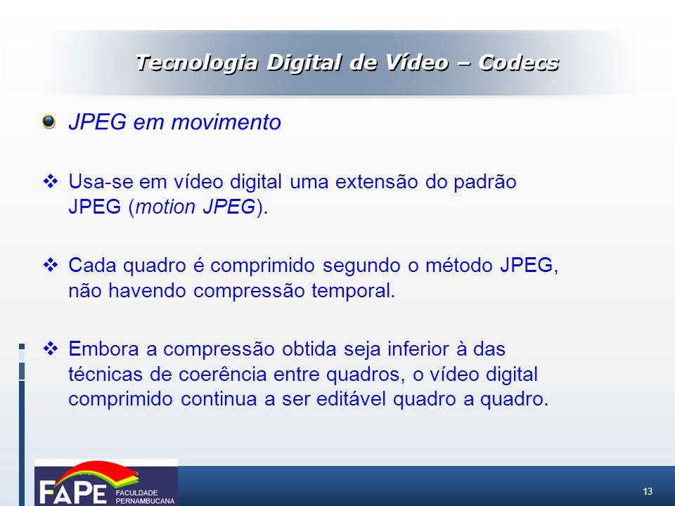 13 JPEG em movimento Usa-se em vídeo digital uma extensão do padrão JPEG (motion JPEG). Cada quadro é comprimido segundo o método JPEG, não havendo co