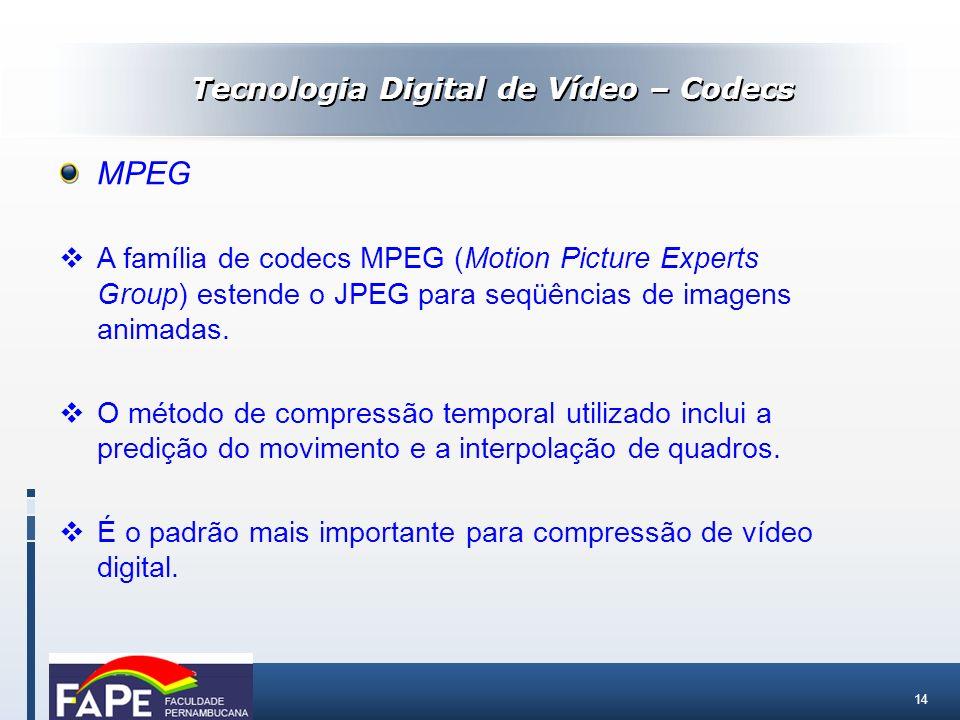 14 MPEG A família de codecs MPEG (Motion Picture Experts Group) estende o JPEG para seqüências de imagens animadas. O método de compressão temporal ut