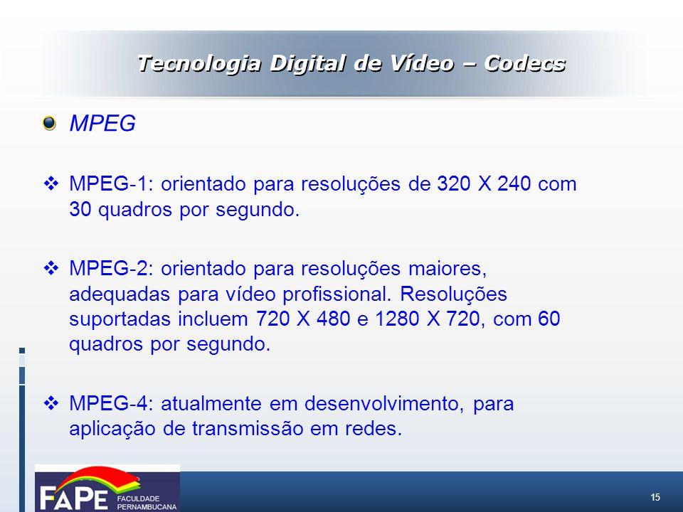 15 MPEG MPEG-1: orientado para resoluções de 320 X 240 com 30 quadros por segundo. MPEG-2: orientado para resoluções maiores, adequadas para vídeo pro