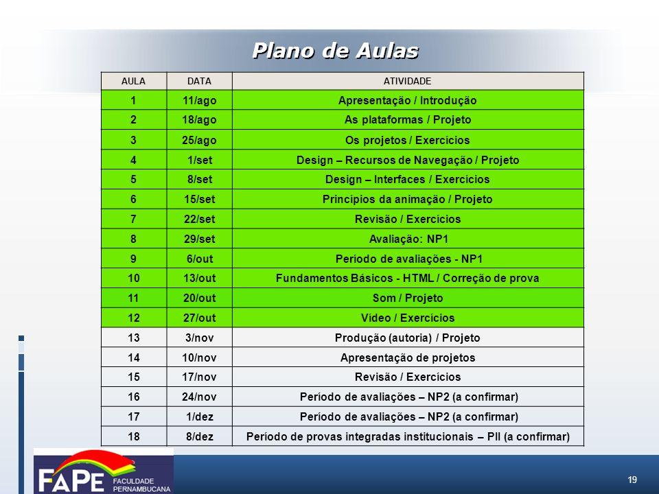19 Plano de Aulas AULADATAATIVIDADE 111/agoApresentação / Introdução 218/agoAs plataformas / Projeto 325/agoOs projetos / Exercícios 41/setDesign – Re