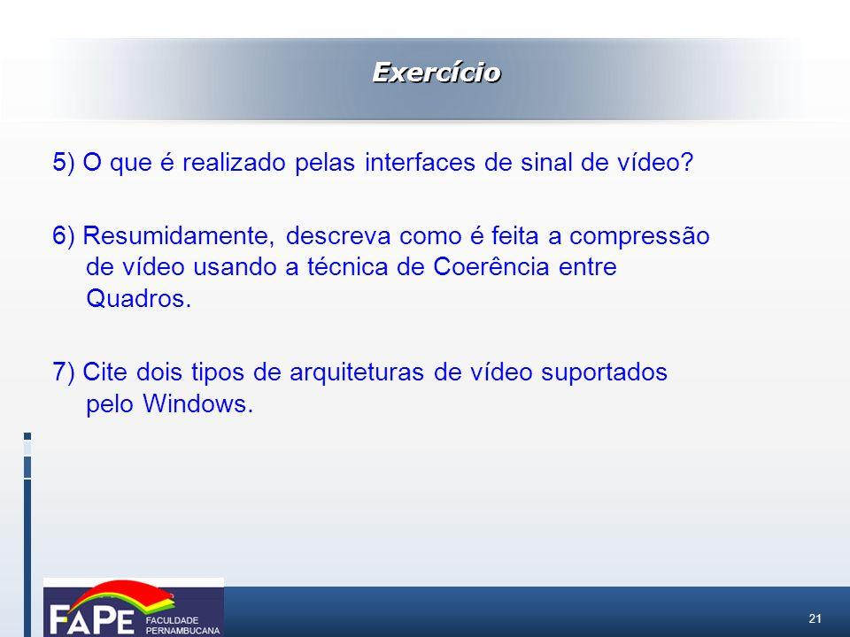 21 5) O que é realizado pelas interfaces de sinal de vídeo? 6) Resumidamente, descreva como é feita a compressão de vídeo usando a técnica de Coerênci