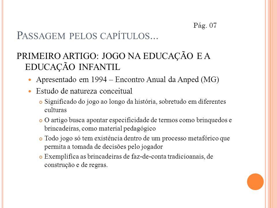 P ASSAGEM PELOS CAPÍTULOS... PRIMEIRO ARTIGO: JOGO NA EDUCAÇÃO E A EDUCAÇÃO INFANTIL Apresentado em 1994 – Encontro Anual da Anped (MG) Estudo de natu