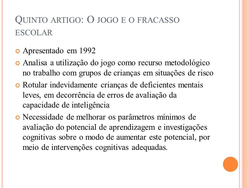 Q UINTO ARTIGO : O JOGO E O FRACASSO ESCOLAR Apresentado em 1992 Analisa a utilização do jogo como recurso metodológico no trabalho com grupos de cria