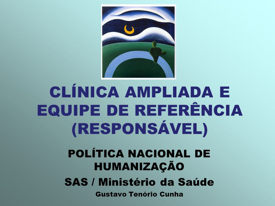 CLÍNICA AMPLIADA E EQUIPE DE REFERÊNCIA (RESPONSÁVEL) POLÍTICA NACIONAL DE HUMANIZAÇÃO SAS / Ministério da Saúde Gustavo Tenório Cunha