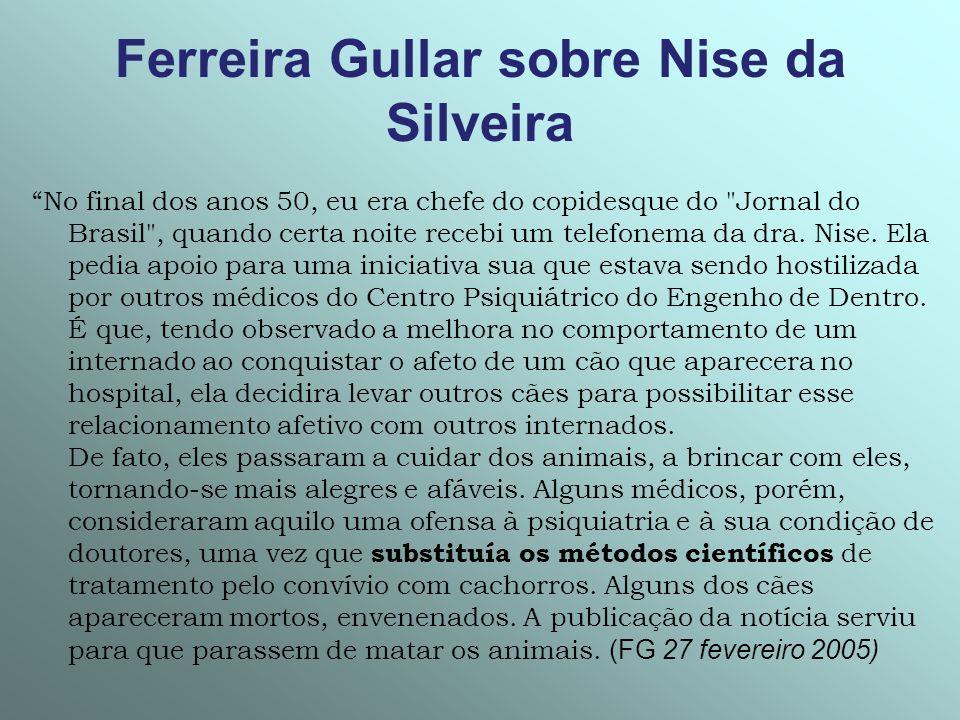 Ferreira Gullar sobre Nise da Silveira No final dos anos 50, eu era chefe do copidesque do