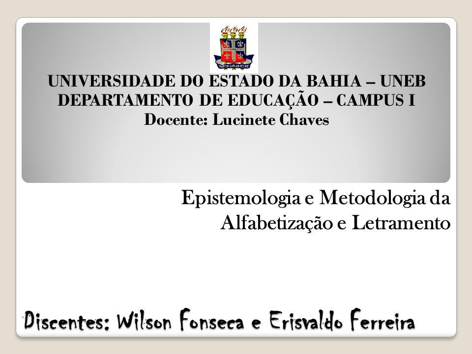 UNIVERSIDADE DO ESTADO DA BAHIA – UNEB DEPARTAMENTO DE EDUCAÇÃO – CAMPUS I Docente: Lucinete Chaves Discentes: Wilson Fonseca e Erisvaldo Ferreira Epi