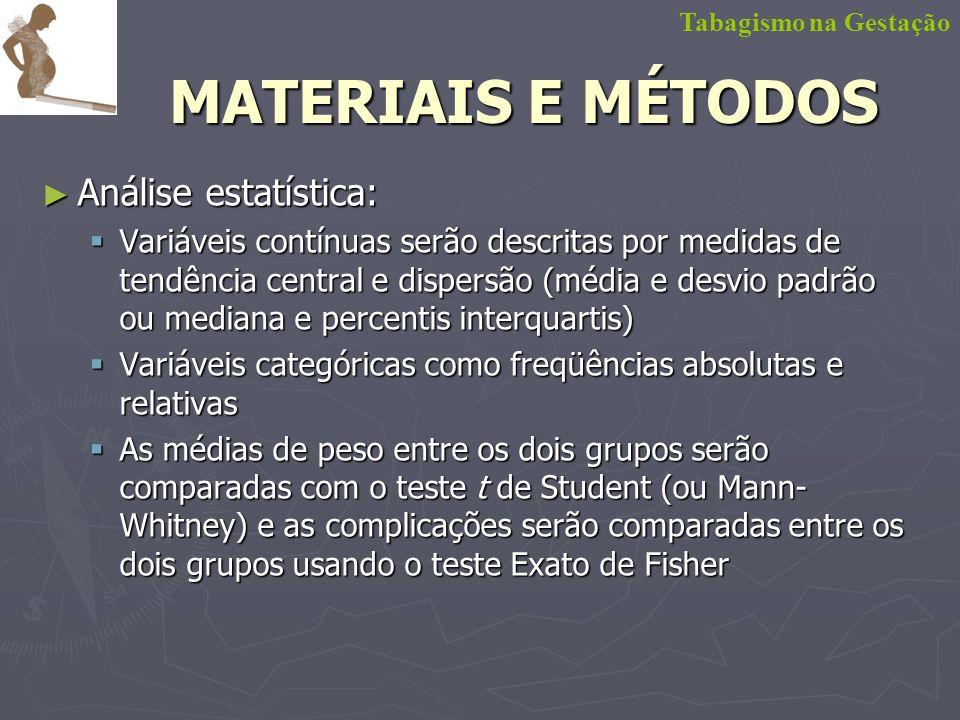 Análise estatística: Análise estatística: Variáveis contínuas serão descritas por medidas de tendência central e dispersão (média e desvio padrão ou m