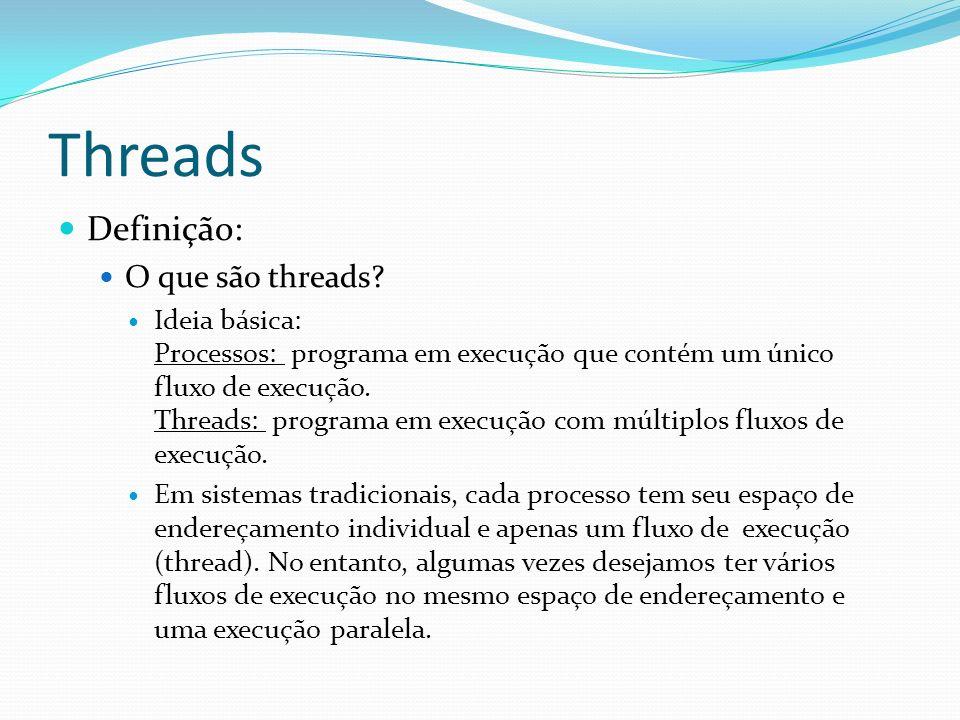 Threads Definição: O que são threads? Ideia básica: Processos: programa em execução que contém um único fluxo de execução. Threads: programa em execuç